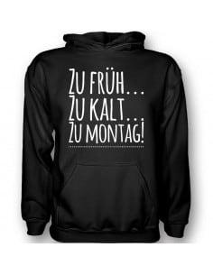 Zu kalt...zu früh..zu montag T-Shirt Hoodie Schule, Studium & Beruf 18,90 €