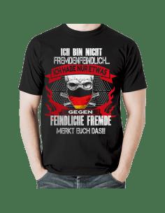 Ich bin nicht fremdenfeindlich - ich habe nur etwas gegen feindliche Fremde ! Merkt euch das!!! T-Shirt Hoodie